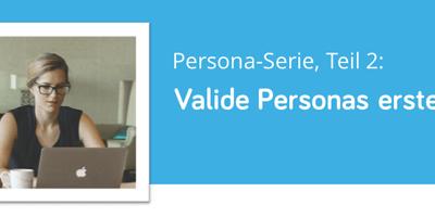 Teil 2: Mit User-Research valide Personas erstellen